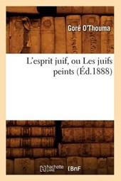 L'Esprit Juif, Ou Les Juifs Peints (Éd.1888)