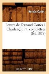 Lettres de Fernand Cortès À Charles-Quint. Complétées (Éd.1879)