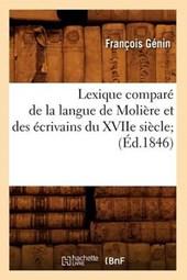 Lexique Comparé de la Langue de Molière Et Des Écrivains Du Xviie Siècle; (Éd.1846)