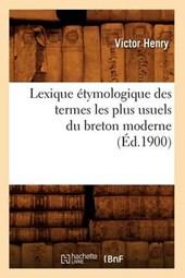 Lexique Étymologique Des Termes Les Plus Usuels Du Breton Moderne (Éd.1900)