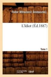 L'Idiot. Tome 1 (Éd.1887)