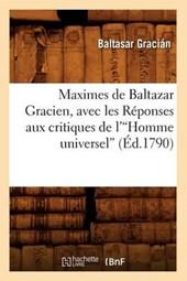 Maximes de Baltazar Gracien, Avec Les Réponses Aux Critiques de l'Homme Universel (Éd.1790)V
