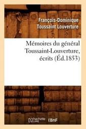 Mémoires Du Général Toussaint-Louverture, Écrits (Éd.1853)