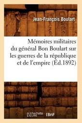 Mémoires Militaires Du Général Bon Boulart Sur Les Guerres de la République Et de l'Empire (Éd.1892)