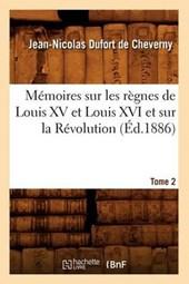 Mémoires Sur Les Règnes de Louis XV Et Louis XVI Et Sur La Révolution. Tome 2 (Éd.1886)