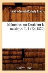 Mémoires, Ou Essais Sur La Musique. T. 1 (Éd.1829)
