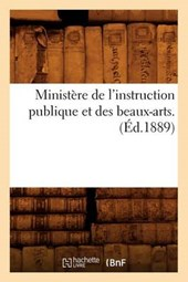 Ministère de l'Instruction Publique Et Des Beaux-Arts. (Éd.1889)