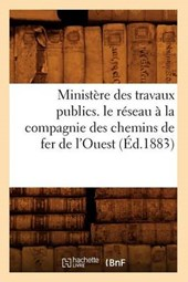 Ministère Des Travaux Publics. Le Réseau À La Compagnie Des Chemins de Fer de l'Ouest (Éd.1883)