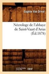 Nécrologe de l'Abbaye de Saint-Vaast d'Arras (Éd.1878)
