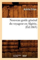Nouveau Guide Général Du Voyageur En Algérie, (Éd.1865)