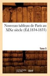 Nouveau Tableau de Paris Au Xixe Siècle. Tome 5 (Éd.1834-1835)