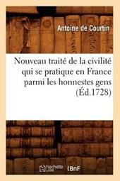 Nouveau Traité de la Civilité Qui Se Pratique En France Parmi Les Honnestes Gens (Éd.1728)