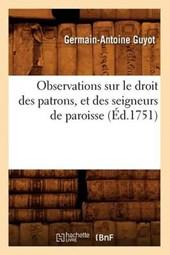 Observations Sur Le Droit Des Patrons, Et Des Seigneurs de Paroisse (Éd.1751)