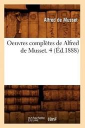 Oeuvres Complètes de Alfred de Musset. 4 (Éd.1888)