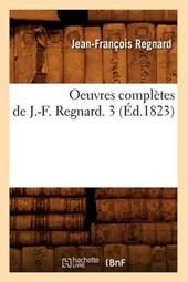 Oeuvres Complètes de J.-F. Regnard. 3 (Éd.1823)