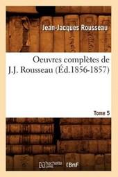 Oeuvres Complètes de J.-J. Rousseau. Tome 5 (Éd.1856-1857)