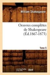 Oeuvres Complètes de Shakespeare. Tome 5 (Éd.1867-1873) | William Shakespeare |