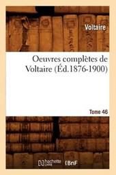Oeuvres Complètes de Voltaire. Tome 46 (Éd.1876-1900)