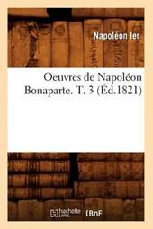 Oeuvres de Napoléon Bonaparte. T. 3 (Éd.1821)