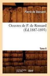 Oeuvres de P. de Ronsard. Tome 6 (Éd.1887-1893)