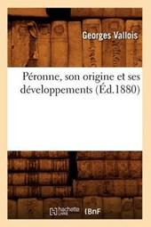 Péronne, Son Origine Et Ses Développements (Éd.1880)