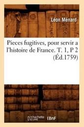 Pieces Fugitives, Pour Servir a l'Histoire de France. T. 1, P 2 (Éd.1759)