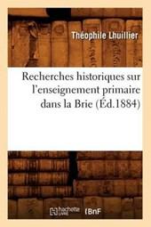 Recherches Historiques Sur l'Enseignement Primaire Dans La Brie (Éd.1884)