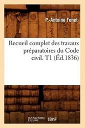 Recueil Complet Des Travaux Préparatoires Du Code Civil. T1 (Éd.1836)