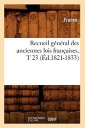 Recueil Général Des Anciennes Lois Françaises, T 23 (Éd.1821-1833)