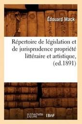Répertoire de Législation Et de Jurisprudence Propriété Littéraire Et Artistique, (Ed.1891)