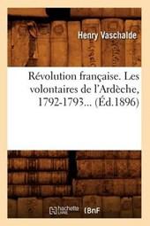 Révolution Française. Les Volontaires de l'Ardèche, 1792-1793 (Éd.1896)