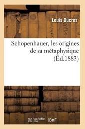 Schopenhauer, Les Origines de Sa Métaphysique (Éd.1883)