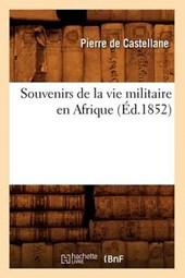 Souvenirs de la Vie Militaire En Afrique (Éd.1852)