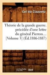 Théorie de la Grande Guerre. Précédée d'Une Lettre Du Général Pierron (Volume 3) (Éd.1886-1887)