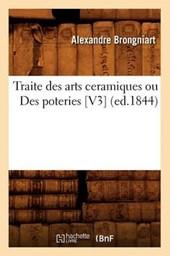 Traite Des Arts Ceramiques Ou Des Poteries [v3] (Ed.1844)