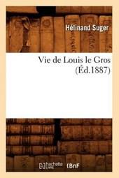 Vie de Louis Le Gros (Éd.1887)