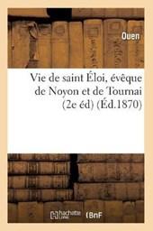 Vie de Saint Éloi, Évèque de Noyon Et de Tournai (2e Éd) (Éd.1870)