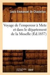 Voyage de l'Empereur À Metz Et Dans Le Département de la Moselle (Éd.1857)