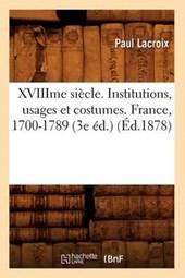 Xviiime Siècle. Institutions, Usages Et Costumes. France, 1700-1789 (3e Éd.) (Éd.1878)