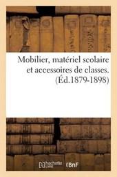 Mobilier, Matériel Scolaire Et Accessoires de Classes. (Éd.1879-1898)