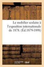 Le Mobilier Scolaire À l'Exposition Internationale de 1878. (Éd.1879-1898)