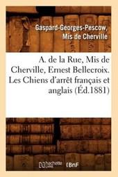 A. de la Rue, MIS de Cherville, Ernest Bellecroix. Les Chiens d'Arrèt Français Et Anglais (Éd.1881)