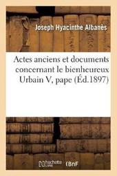 Actes Anciens Et Documents Concernant Le Bienheureux Urbain V, Pape (Éd.1897)
