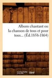 Album Chantant Ou La Chanson de Tous Et Pour Tous (Éd.1858-1864)