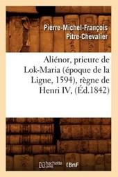Aliénor, Prieure de Lok-Maria (Époque de la Ligue, 1594), Règne de Henri IV, (Éd.1842)
