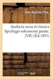 Analecta Sacra Et Classica Spicilegio Solesmensi Parata. [vii] (Éd.1891)