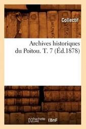 Archives Historiques Du Poitou. T. 7 (Éd.1878)