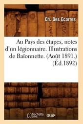 Au Pays Des Étapes, Notes d'Un Légionnaire. Illustrations de Baïonnette. (Août 1891.) (Éd.1892)