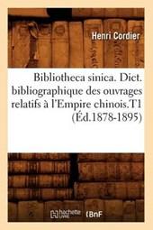 Bibliotheca Sinica. Dict. Bibliographique Des Ouvrages Relatifs À l'Empire Chinois.T1 (Éd.1878-1895)