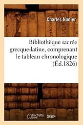 Bibliothèque Sacrée Grecque-Latine, Comprenant Le Tableau Chronologique (Éd.1826)